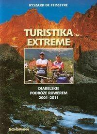 Gondwana Turistika extreme. Diabelskie podróże rowerem 2001–2011 Ryszard de Teiseseyre
