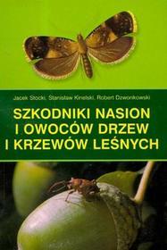 Szkodniki nasion i owoców drzew i krzewów leśnych - Jacek Stocki, Stanisław Kinelski, Robert Dzwonkowski