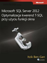 Microsoft SQL Server 2012 Optymalizacja kwerend T-SQL przy użyciu funkcji okna - Ben-Gan Itzik