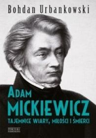 Zysk i S-ka Adam Mickiewicz. Tajemnice wiary miłości i śmierci - Bohdan Urbankowski