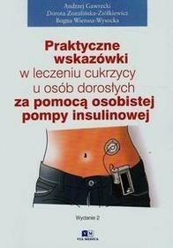 Praktyczne wskazówki w leczeniu cukrzycy u osób dorosłych za pomocą pompy insulinowej Andrzej Gwarecki Dorota Zozulińska-Ziółkiewicz Bogna Wierusz