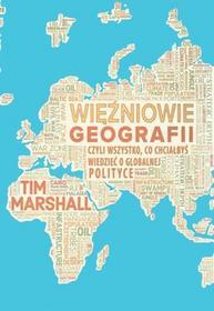 Zysk i S-ka Więźniowie geografii. Czyli wszystko, co chciałbyś wiedzieć o globalnej polityce - Tim Marshall