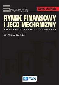 Wydawnictwo Naukowe PWN Wiesław Dębski Rynek finansowy i jego mechanizmy