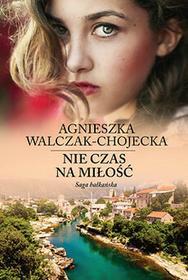 Filia Saga bałkańska Tom 1 Nie czas na miłość - AGNIESZKA WALCZAK-CHOJECKA