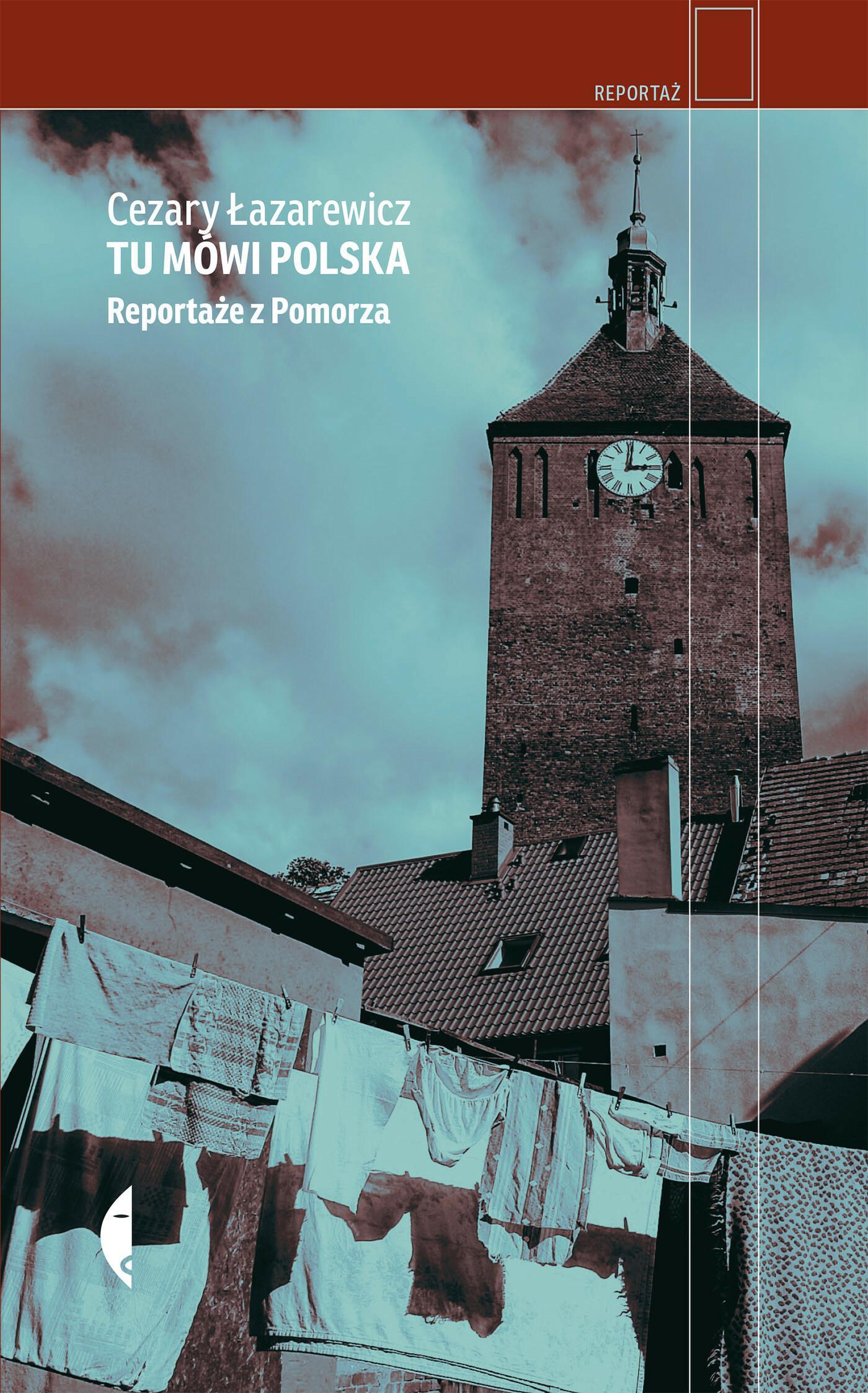 Czarne Tu mówi Polska. Reportaże z Pomorza - Cezary Łazarewicz