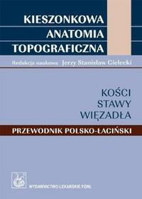 Wydawnictwo Lekarskie PZWL Kieszonkowa anatomia topograficzna Kości stawy więzadła - Wydawnictwo Lekarskie PZWL