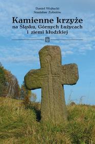 Atut Kamienne krzyże na Śląsku, Górnych Łużycach i ziemi kłodzkiej Daniel Wojtucki, Stanisław Zobniów
