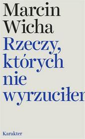 Karakter Rzeczy, których nie wyrzuciłem - Marcin Wicha