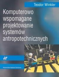 Winkler Teodor Komputerowo wspomagane projektowanie systemów antropotechnicznych / wysyłka w 24h