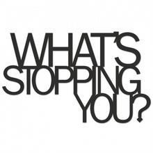 DekoSign Napis na ścianę WHATS STOPPING YOU? by Decosign WSY1-1