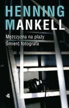 Mężczyzna na plaży Śmierć fotografa Henning Mankell