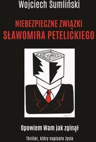 Sumliński Wojciech Niebezpieczne związki Sławomira Petelickiego / wysyłka w 24h