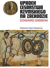 Upadek Cesarstwa Rzymskiego Edward Gibbon