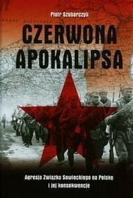 Wydawnictwo AA Piotr Szubarczyk Czerwona apokalipsa. Agresja Związku Sowieckiego na Polskę i jej konsekwencje
