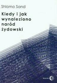 Dialog Shlomo Sand Kiedy i jak wynaleziono naród żydowski