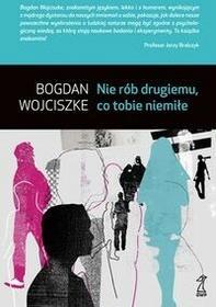 GWP Gdańskie Wydawnictwo Psychologiczne Nie rób drugiemu co tobie niemiłe - Bogdan Wojciszke