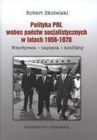 Polityka PRL wobec państw socjalistycznych w latach 1956-1970 Robert Skobelski