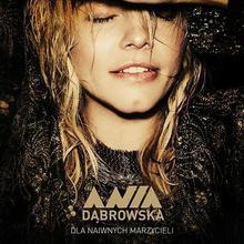 Ania Dąbrowska Dla naiwnych marzycieli