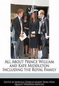 WEBSTER S DIGITAL SERV S All about Prince William and Kate Middleton Including the Royal Family