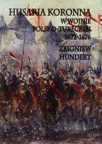Napoleon V Hundert Zbigniew Husaria Koronna w wojnie polsko-tureckiej 1672-1676