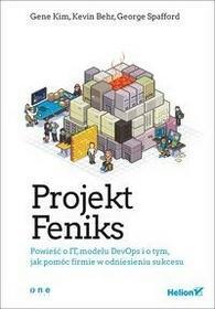 Helion Projekt Feniks. Powieść o IT, modelu DevOps i o tym, jak pomóc firmie w odniesieniu sukcesu - Gene Kim, Kevin Behr, George Spafford