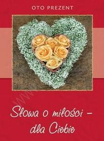 zbiorowa PracaSłowa o miłości - dla ciebie / wysyłka w 24h