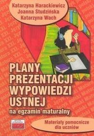 Plany prezentacji wypowiedzi ustnej na egzamin maturalny - Katarzyna Harackiewicz, Joanna Studzińska, Katarzyna Wach