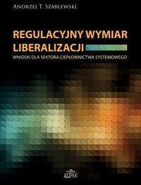Regulacyjny wymiar liberalizacji - Andrzej Szablewski