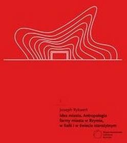 Międzynarodowe Centrum Kultury KrakówIdea miasta Antropologia formy miasta w Rzymie, w Italii i w świecie starożytnym - Joseph Rykwert
