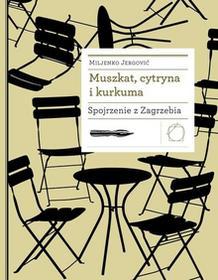 Miljenko Jergović Muszkat cytryna i kurkuma Spojrzenie z Zagrzebia / wysyłka w 24h