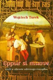 Eppur si muove czyli w obronie zdrowego rozsądku - Wojciech Turek