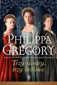 Książnica Trzy siostry trzy królowe - Philippa Gregory