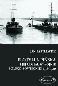 Napoleon V Flotylla Pińska i jej udział w wojnie polsko - sowieckiej 1918-1920 - Bartlewicz Jan