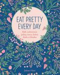 Eat Pretty Every Day. Rób codziennie jedną rzecz. która doda ci blasku