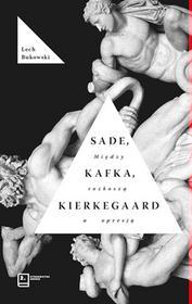 Wydawnictwa Drugie Sade, Kafka, Kierkegaard. Między rozkoszą a opresją Lech Bukowski