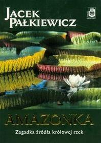 Zysk i S-ka Jacek Pałkiewicz Amazonka Zagadka źródła królowej rzek