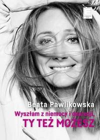 Wyszłam z niemocy i depresji Beata Pawlikowska MP3)