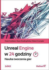 Unreal Engine w 24 godziny. Nauka tworzenia gier - Aram Cookson, Ryan DowlingSoka, Clinton Crumpler