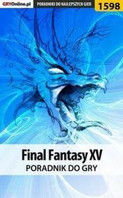 """Final Fantasy XV poradnik do gry Jakub Bugielski Grzegorz \""""Alban3k"""" Misztal EPUB)"""
