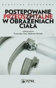 Wydawnictwo Lekarskie PZWL Medycyna ratunkowa - postępowanie przedszpitalne w obrażeniach ciała - Wydawnictwo Lekarskie PZWL