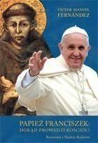 Marek Derewiecki Papież Franciszek: dokąd prowadzi kościół? - Fernandez Victor Manuel