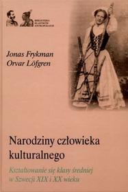 Marek Derewiecki Orvar Lofgren Narodziny człowieka kulturalnego. Kształtowanie się klasy średniej w Szwecji XIX i XX wieku