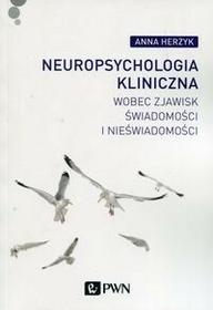 Wydawnictwo Naukowe PWN Neuropsychologia kliniczna wobec zjawisk świadomości i nieświadomości - Anna Herzyk