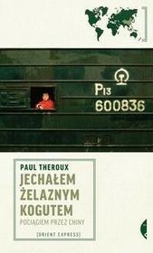 Jechałem Żelaznym Kogutem - Paul Theroux