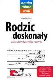 Kamila Dercz Rodzic doskonały Jak z dziecka zrobić mistrza