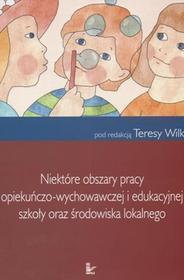 Niektóre obszary pracy opiekuńczo - wychowawczej i edukacyjnej szkoły oraz środowiska lokalnego - Oficyna Wydawnicza IMPULS