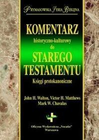 Komentarz historyczno kulturowy do Starego Testmentu - John Walton, Victor Matthews, Chavalas Mark W.