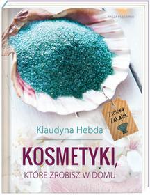 Nasza Księgarnia Ziołowy zakątek. Kosmetyki, które zrobisz w domu - Klaudyna Hebda