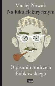 Biblioteka Więzi Na łuku elektrycznym - Maciej Nowak