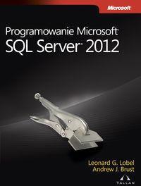 APN PROMISE Programowanie Microsoft SQL Server 2012 - Brust Andrew, Lobel Leonard
